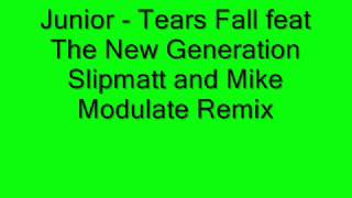 Junior - Tears Fall feat The New Generation Slipmatt and Mike Modulate Remix