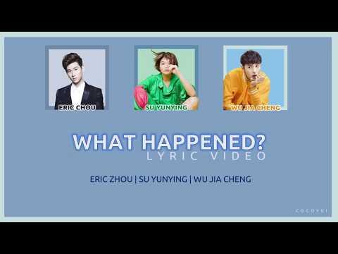 [中文 PIN ENG Lyrics] '怎么了' (What Happened?) - Eric Zhou (周興哲), Su Yunying (苏运莹), Wu Jiacheng (伍嘉成)