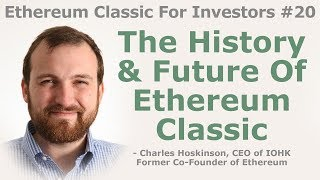 Ethereum Classic For Investors #20 - The History & Future Of Ethereum Classic - By Charles Hoskinson