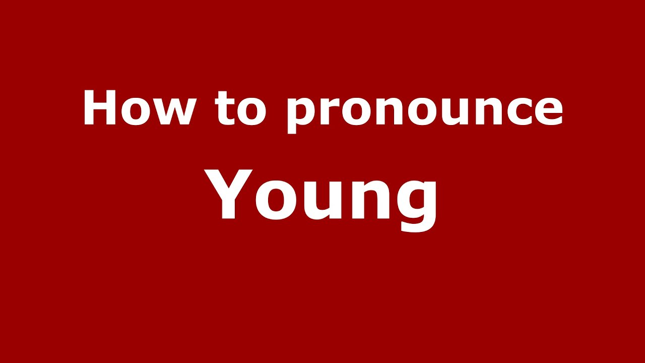 How to pronounce Young (American English/US) - PronounceNames.com