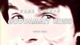Repeat youtube video Game Grumps - Goddammit Ross (Tspeiro REMIX) [FREE DOWNLOAD]