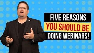 Webinar Marketing - 5 Reasons You Should Be Using Webinars