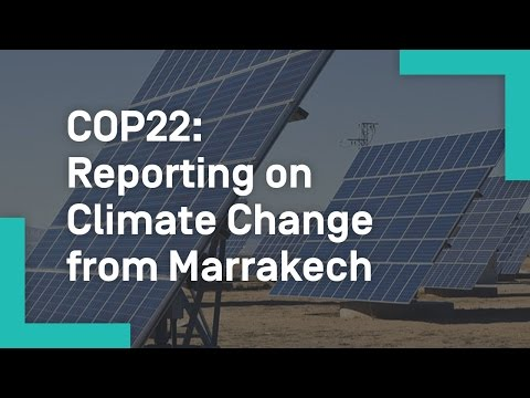 COP22: Reporting on Climate Change from Marrakech