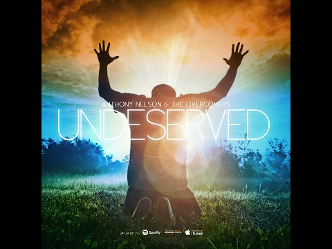 Undeserved (Official Lyric Video) - Anthony Nelson and The Overcomers Mp3