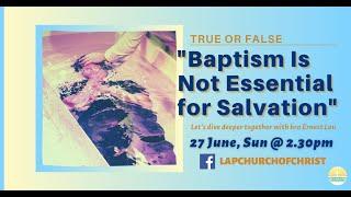 "True or False: ""Baptism is Not Essential for Salvation"""