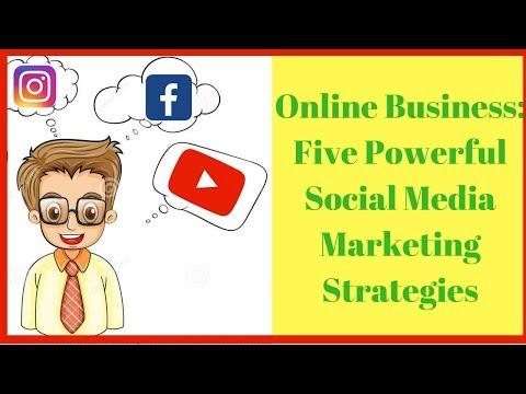 Online Business: Five Powerful Social Media Marketing Strategies |2018|