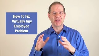 How to Fix Virtually Any Employee Problem
