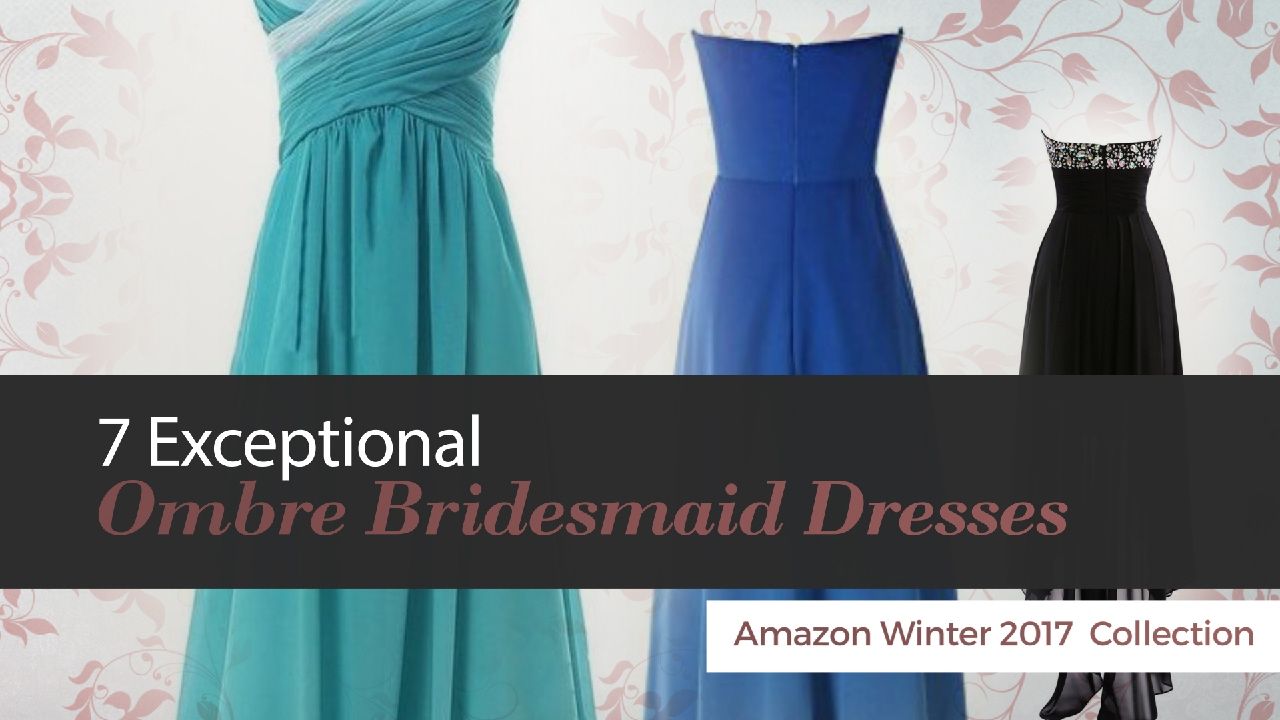 7 Exceptional Ombre Bridesmaid Dresses Amazon Winter 2017 Collection ...