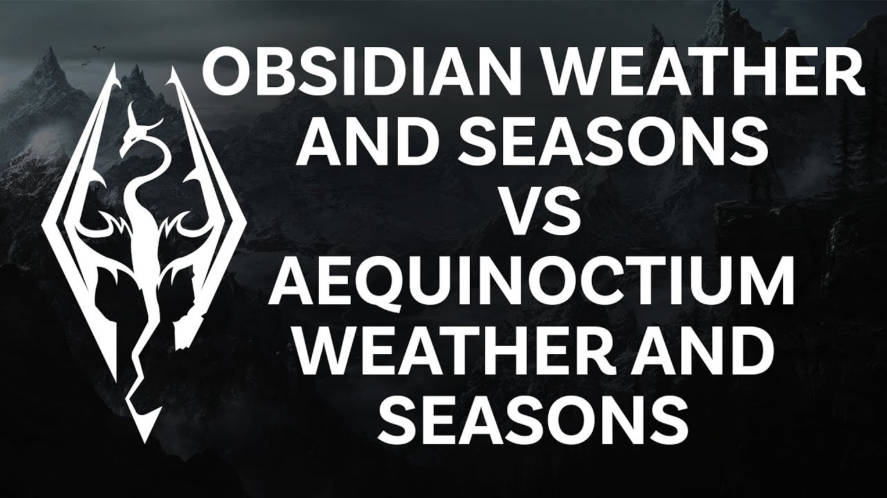Skyrim SE Xbox mods | Obsidian weather and seasons VS Aequinoctium weather  and season