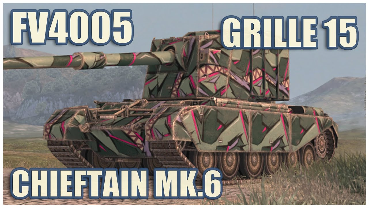 FV4005, Grille 15 & Chieftain Mk.6 • WoT Blitz Gameplay