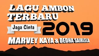 LAGU AMBON TERBARU 2019 JAGA CINTA MARVEY KAYA ft DEDHA SAIRLELA
