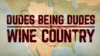 Dudes Being Dudes In Wine Country - Teaser Trailer