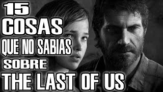 15 Cosas Que No Sabias De The Last Of Us