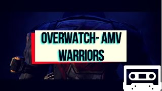 Overwatch AMV Warriors Imagine Dragons