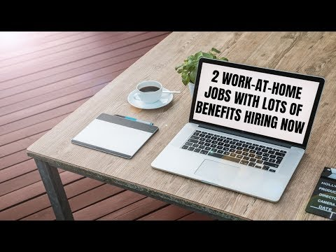 2 Work-At-Home Jobs with Lots of Benefits Hiring Now