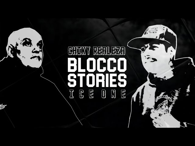 BLOCCO STORIES S.2 EP.2 - CHIKY REALEZA E ICE ONE