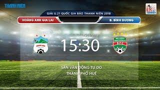 Giải bóng đá U21 Báo Thanh Niên: Trận bán kết 2 Hoàng Anh Gia Lai - Bình Dương