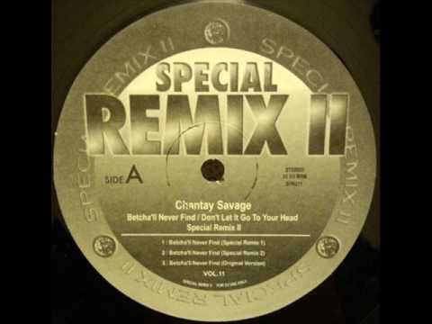 CHANTAY SAVAGE - BETCHA'LL NEVER FIND (SPECIAL REMIX Ⅱ ''Remix 1