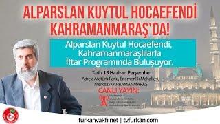 CANLI YAYIN   Alparslan Kuytul Hocaefendi Kahramanmaraş'ta İftar Programında   15 Haziran Perşembe