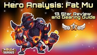Idle Heroes - Hero Analysis: Fat Mu - 13 Star Review and Gearing Guide