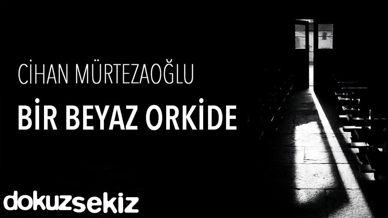 Cihan Mürtezaoğlu - Bir Beyaz Orkide (Official Audio)