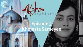 "Ep 5: Featuring Khojasta Sameyee - ""Afghan: Beyond Conflict"""