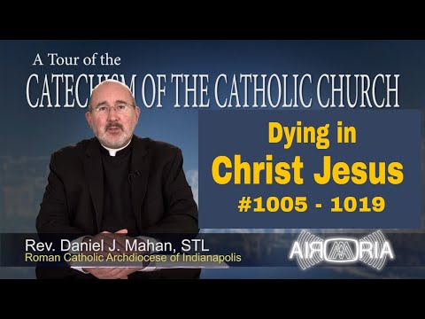Tour of the Catechism #32 - Dying in Christ Jesus