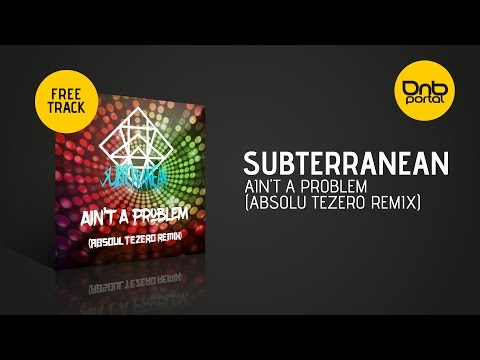 Subterranean - Ain't a Problem (Absolu Tezero remix) [Free]