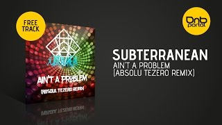 Download Subterranean - Ain't a Problem (Absolu Tezero remix) [Free] MP3 song and Music Video