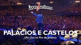 Luan Santana - Palácios e castelos - DVD Ao Vivo no Rio de Janeiro [Vídeo Oficial]