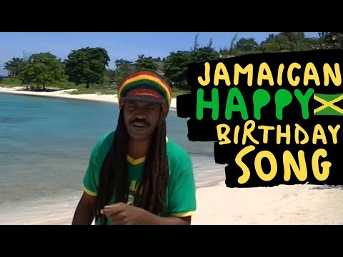 The Jamaican Happy Birthday Song - Happy Birthday Jamaican Style
