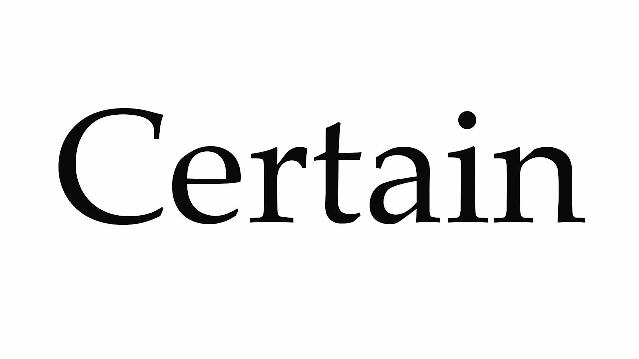 How to Pronounce Certain