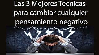 Las 3 mejores tecnicas para eliminar cualquier pensamiento negativo y transformarlo en positivo