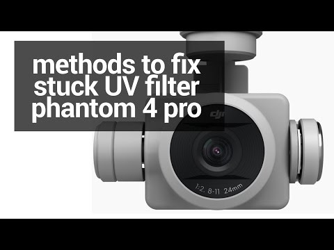 How to Fix a Stuck UV Filter on DJI Phantom 4 Pro using Different DIY Methods