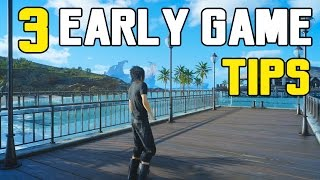 Final Fantasy XV - 3 EARLY GAME USEFUL TIPS & TRICKS