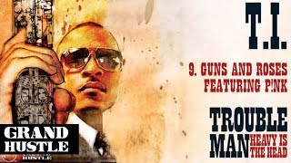 T.I. - Guns and Roses ft. P!nk [Official Audio]