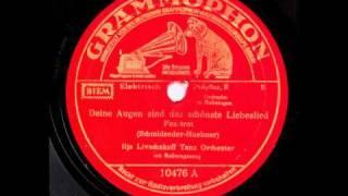 Deine Augen sind das schönste Liebeslied / Ilja Livschakoff & Tanzorchester mit Refraingesang