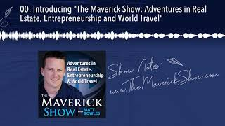 """00: Introducing """"The Maverick Show: Adventures in Real Estate, Entrepreneurship and World Travel"""""""