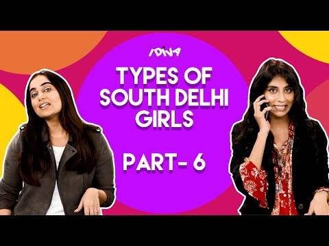 iDIVA - Types Of South Delhi Girls Part 6 | Every South Delhi Girl Ever