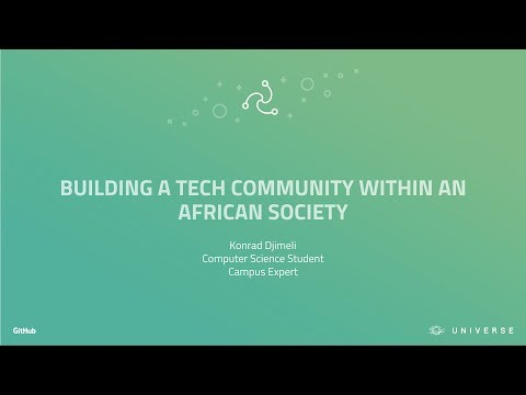 Building a tech community within an African society - GitHub Universe 2017