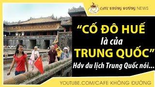Tin nóng ➢ Hướng dẫn viên người Hoa nói cố đô Huế thuộc Trung Quốc