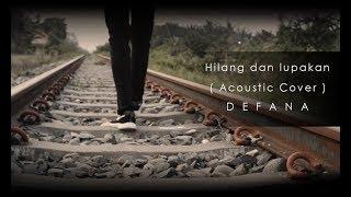 Hilang dan lupakan ( Acoustic Cover ) DEFANA