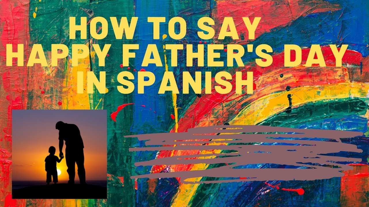 how do you say happy father s day in spanish feliz youtube