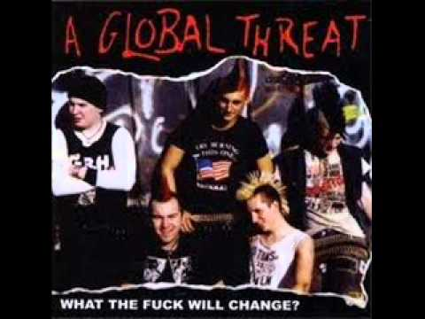A Global Threat- live for now