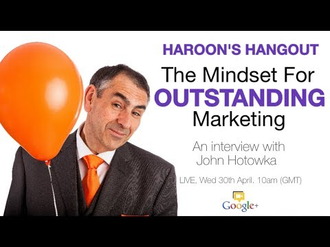 John Hotowka Interview: The Mindset For Outstanding Marketing - Haroon's Hangout Ep 30