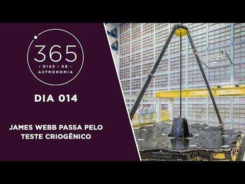 365 Dias de Astronomia - 014 - James Webb Passa Pelo Teste Criogênico
