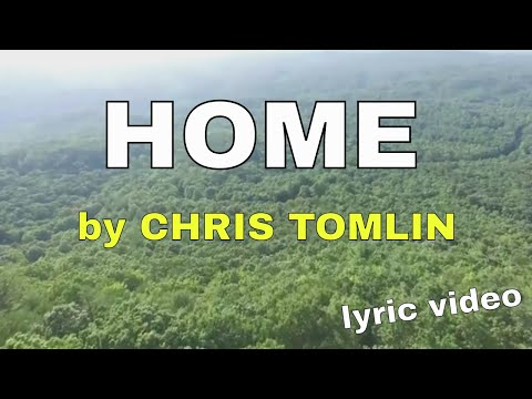 Home by Chris Tomlin (Lyric Video) | Christian Worship Music