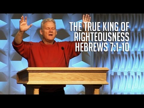 Hebrews 7:1-10, The True King of Righteousness