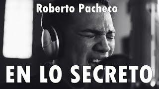 EN LO SECRETO - Roberto Pacheco - Música Cristiana