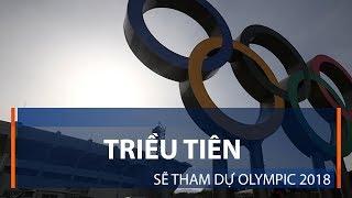 Triều Tiên sẽ tham dự Olympic 2018 | VTC1